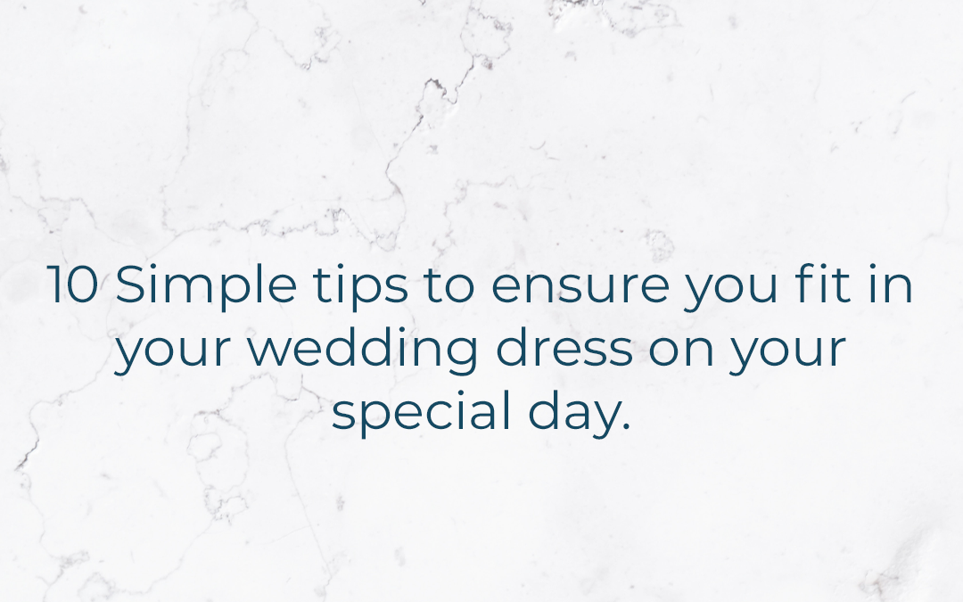 10 Simple tips to ensure you fit in your wedding dress on your special day.