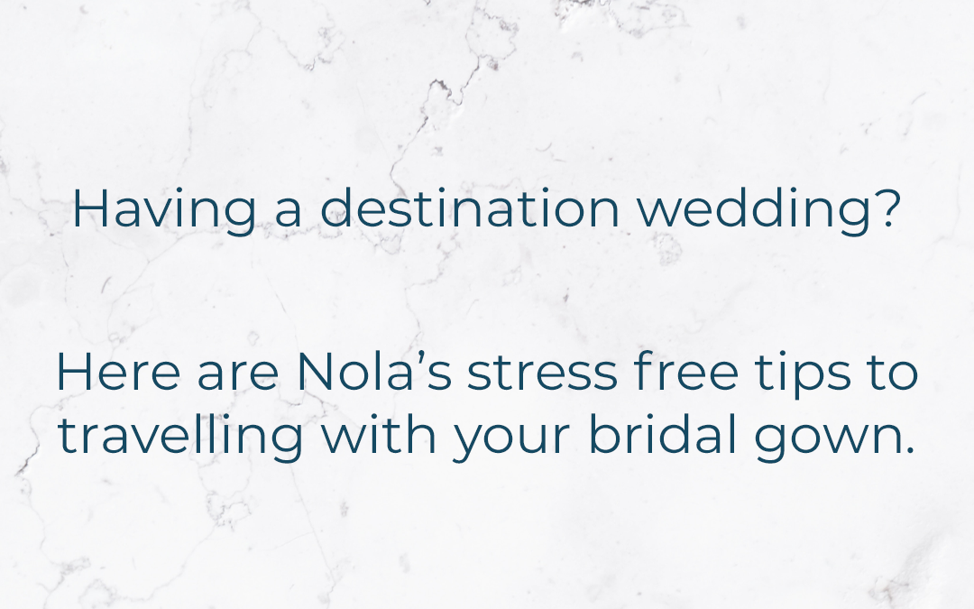 Having a destination wedding? Here are Nola's stress free tips to travelling with your bridal gown.