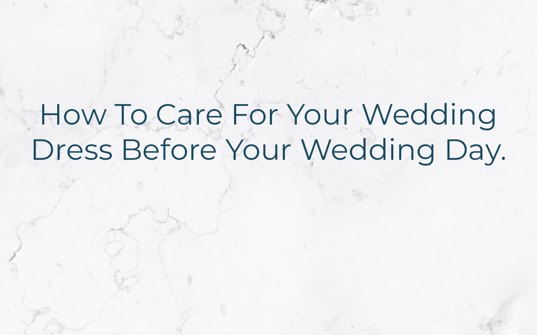 How To Care For Your Wedding Dress Before Your Wedding Day.